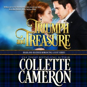 Collette Cameron Historical romances, Collette Cameron Regency romances, Collette Cameron Scottish romances, Collette Cameron Highlander Romances, Collette Cameron audio books, Triumph and Treasure, Highland Heather Romancing a Scot Series, Best Historical Romance Books, Lords and Ladies in love, Wedding historical romance books, enemies to friends historical romance books.