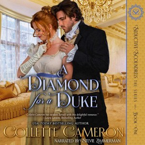 A Diamond for a Duke, Seductive Scoundrels Series, USA Today Bestselling Author Collette Cameron, Collette Cameron historical romances, Collette Cameron Regency romances, Collette Cameron romance novels, Collette Cameron Scottish historical romance books, Blue Rose Romance, Bestselling historical romance authors, historical romance novels, Regency romance novels, Highlander romance books, Scottish romance novels, romance novel covers, Bestselling romance novels, Bestselling Regency romances, Bestselling Scottish Romances, Bestselling Highlander romances, Victorian Romances, lords and ladies romance novels, Regency England Dukes romance books, aristocrats and royalty, happily ever after novels, love stories, wallflowers, rakes and rogues, award-winning books, Award-winning author, historical romance audio books, collettecameron.com, The Regency Rose Newsletter, Sweet-to-Spicy Timeless Romance, historical romance meme, romance meme, historical regency romance