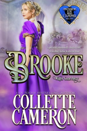 Collette Cameron historical romances, Brooke: Wagers Gone Awry, Best Regency romance books, Historical romance books to read online, Regency historical romance ebooks, best regency romance novels 2017, Regency England dukes historical romance Kindle, Regency England historical romance Novels, Conundrums of the Misses Culpepper Series, USA Today Bestselling Author Collette Cameron, Collette Cameron historical romances, Collette Cameron Regency romances, Collette Cameron romance novels, Collette Cameron Scottish historical romance books, Blue Rose Romance, Bestselling historical romance authors, historical romance novels, Regency romance novels, Highlander romance books, Scottish romance novels, romance novel covers, Bestselling romance novels, Bestselling Regency romances, Bestselling Scottish Romances, Bestselling Highlander romances, Victorian Romances, lords and ladies romance novels, Regency England Dukes romance books, aristocrats and royalty, happily ever after novels, love stories, wallflowers, rakes and rogues, award-winning books, Award-winning author, historical romance audio books, collettecameron.com, The Regency Rose Newsletter, Sweet-to-Spicy Timeless Romance, historical romance meme, romance meme, historical regency romance, historical romance audio books, Regency Romance Audio books, Scottish Romance Audio books,