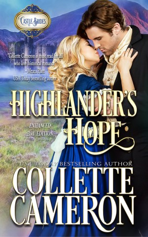 Collette Cameron historical romances, Highlander's Hope, Best Regency romance books, Historical romance books to read online, Regency historical romance ebooks, best regency romance novels 2017, Regency England dukes historical romance Kindle, Regency England historical romance Novels, Castle Brides Series, USA Today Bestselling Author Collette Cameron, Collette Cameron historical romances, Collette Cameron Regency romances, Collette Cameron romance novels, Collette Cameron Scottish historical romance books, Blue Rose Romance, Bestselling historical romance authors, historical romance novels, Regency romance novels, Highlander romance books, Scottish romance novels, romance novel covers, Bestselling romance novels, Bestselling Regency romances, Bestselling Scottish Romances, Bestselling Highlander romances, Victorian Romances, lords and ladies romance novels, Regency England Dukes romance books, aristocrats and royalty, happily ever after novels, love stories, wallflowers, rakes and rogues, award-winning books, Award-winning author, historical romance audio books, collettecameron.com, The Regency Rose Newsletter, Sweet-to-Spicy Timeless Romance, historical romance meme, romance meme, historical regency romance, historical romance audio books, Regency Romance Audio books, Scottish Romance Audio books