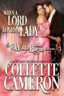 When a Lord Loves a Lady, USA Today Bestselling Author Collette Cameron, Collette Cameron historical romances, Collette Cameron Regency romances, Collette Cameron romance novels, Collette Cameron Scottish historical romance books, Blue Rose Romance, Bestselling historical romance authors, historical romance novels, Regency romance novels, Highlander romance books, Scottish romance novels, romance novel covers, Bestselling romance novels, Bestselling Regency romances, Bestselling Scottish Romances, Bestselling Highlander romances, Victorian Romances, lords and ladies romance novels, Regency England Dukes romance books, aristocrats and royalty, happily ever after novels, love stories, wallflowers, rakes and rogues, award-winning books, Award-winning author, historical romance audio books, collettecameron.com, The Regency Rose Newsletter, Sweet-to-Spicy Timeless Romance, historical romance meme, romance meme, historical regency romance