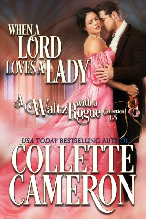 Collette Cameron historical romances, When a Lord Loves a Lady, Best Regency romance books, Historical romance books to read online, Regency historical romance ebooks, best regency romance novels 2017, Regency England dukes historical romance Kindle, Regency England historical romance Novels, A Waltz with a Rogue Series, USA Today Bestselling Author Collette Cameron, Collette Cameron historical romances, Collette Cameron Regency romances, Collette Cameron romance novels, Collette Cameron Scottish historical romance books, Blue Rose Romance, Bestselling historical romance authors, historical romance novels, Regency romance novels, Highlander romance books, Scottish romance novels, romance novel covers, Bestselling romance novels, Bestselling Regency romances, Bestselling Scottish Romances, Bestselling Highlander romances, Victorian Romances, lords and ladies romance novels, Regency England Dukes romance books, aristocrats and royalty, happily ever after novels, love stories, wallflowers, rakes and rogues, award-winning books, Award-winning author, historical romance audio books, collettecameron.com, The Regency Rose Newsletter, Sweet-to-Spicy Timeless Romance, historical romance meme, romance meme, historical regency romance, historical romance audio books, Regency Romance Audio books, Scottish Romance Audio books
