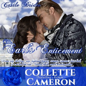 The Earl's Enticement, USA Today Bestselling Author Collette Cameron, Regency Romance, Audio Book, Castle Brides Series, USA Today Bestselling Author Collette Cameron, Collette Cameron historical romances, Collette Cameron Regency romances, Collette Cameron romance novels, Collette Cameron Scottish historical romance books, Blue Rose Romance, Bestselling historical romance authors, historical romance novels, Regency romance novels, Highlander romance books, Scottish romance novels, romance novel covers, Bestselling romance novels, Bestselling Regency romances, Bestselling Scottish Romances, Bestselling Highlander romances, Victorian Romances, lords and ladies romance novels, Regency England Dukes romance books, aristocrats and royalty, happily ever after novels, love stories, wallflowers, rakes and rogues, award-winning books, Award-winning author, historical romance audio books, collettecameron.com, The Regency Rose Newsletter, Sweet-to-Spicy Timeless Romance, historical romance meme, romance meme, historical regency romance, historical romance audio books, Regency Romance Audio books, Scottish Romance Audio books