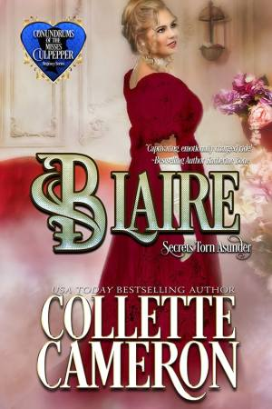 Blaire: Truths Torn Asunder, Conundrums of the Misses Culpepper series, USA Today Bestselling Author Collette Cameron, Collette Cameron historical romances, Collette Cameron Regency romances, Collette Cameron romance novels, Collette Cameron Scottish historical romance books, Blue Rose Romance, Bestselling historical romance authors, historical romance novels, Regency romance novels, Highlander romance books, Scottish romance novels, romance novel covers, Bestselling romance novels, Bestselling Regency romances, Bestselling Scottish Romances, Bestselling Highlander romances, Victorian Romances, lords and ladies romance novels, Regency England Dukes romance books, aristocrats and royalty, happily ever after novels, love stories, wallflowers, rakes and rogues, award-winning books, Award-winning author, historical romance audio books, collettecameron.com, The Regency Rose Newsletter, Sweet-to-Spicy Timeless Romance, historical romance meme, romance meme, historical regency romance