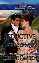 Seductive Surrender, Highland Heather Romancing a Scot Series, USA Today Bestselling Author Collette Cameron, Collette Cameron historical romances, Collette Cameron Regency romances, Collette Cameron romance novels, Collette Cameron Scottish historical romance books, Blue Rose Romance, Bestselling historical romance authors, historical romance novels, Regency romance novels, Highlander romance books, Scottish romance novels, romance novel covers, Bestselling romance novels, Bestselling Regency romances, Bestselling Scottish Romances, Bestselling Highlander romances, Victorian Romances, lords and ladies romance novels, Regency England Dukes romance books, aristocrats and royalty, happily ever after novels, love stories, wallflowers, rakes and rogues, award-winning books, Award-winning author, historical romance audio books, collettecameron.com, The Regency Rose Newsletter, Sweet-to-Spicy Timeless Romance, historical romance meme, romance meme, historical regency romance