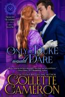 Only a Duke Would Dare, Seductive Scoundrel's Series, Historical regency romance books, historical Scottish romances, historical Scottish romance books, Historical Regency romances, Collette Cameron Historical regency Romances, Collette Cameron Historical regency romance books, Collette Cameron Scottish Romances, Collette Cameron Highlander romances, wallflower historical Scottish romances, wounded hero historical regency romances, lord ladies in love historical regency romances, bestselling historical regency romances, best historical regency authors, Regency England Dukes, Regency England betrothals weddings, USA Today Bestselling Author Collette Cameron, Collette Cameron historical romances, Collette Cameron Regency romances, Collette Cameron romance novels, Collette Cameron Scottish historical romance books, Blue Rose Romance, Bestselling historical romance authors, historical romance novels, Regency romance novels, Highlander romance books, Scottish romance novels, romance novel covers, Bestselling romance novels, Bestselling Regency romances, Bestselling Scottish Romances, Bestselling Highlander romances, Victorian Romances, lords and ladies romance novels, Regency England Dukes romance books, aristocrats and royalty, happily ever after novels, love stories, wallflowers, rakes and rogues, award-winning books, Award-winning author, historical romance audio books, collettecameron.com, The Regency Rose Newsletter, Sweet-to-Spicy Timeless Romance, historical romance meme, romance meme, historical regency romance