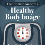 """Check Out """"The Ultimate Guide to a Healthy Body Image"""" FREE"""