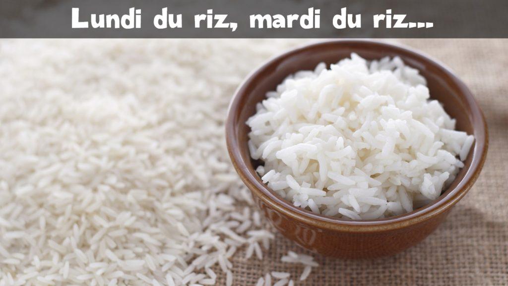Lundi du riz, mardi du riz, mercredi du riz…