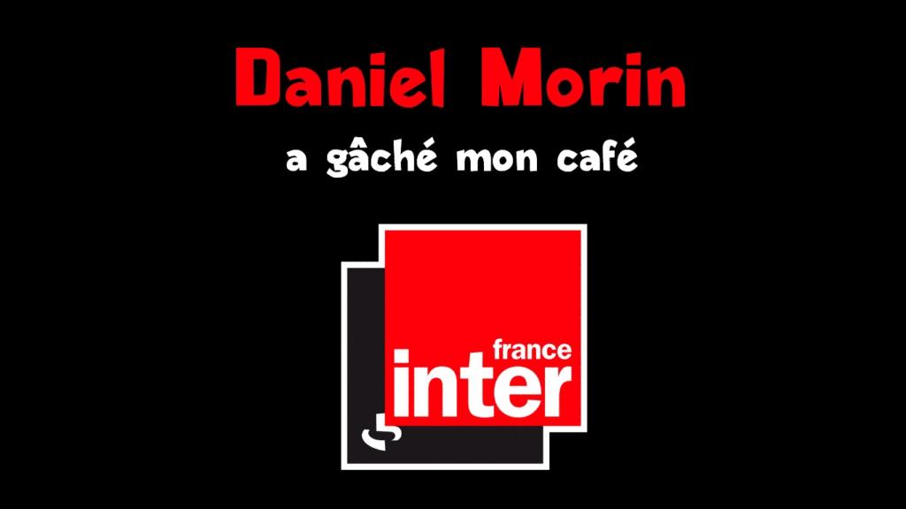 Daniel Morin a gâché mon café