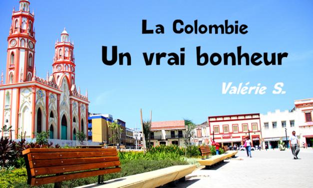 La Colombie un vrai bonheur (témoignage Valérie)