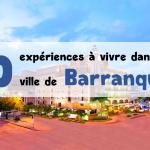 Visiter Barranquilla : 10 expériences à découvrir