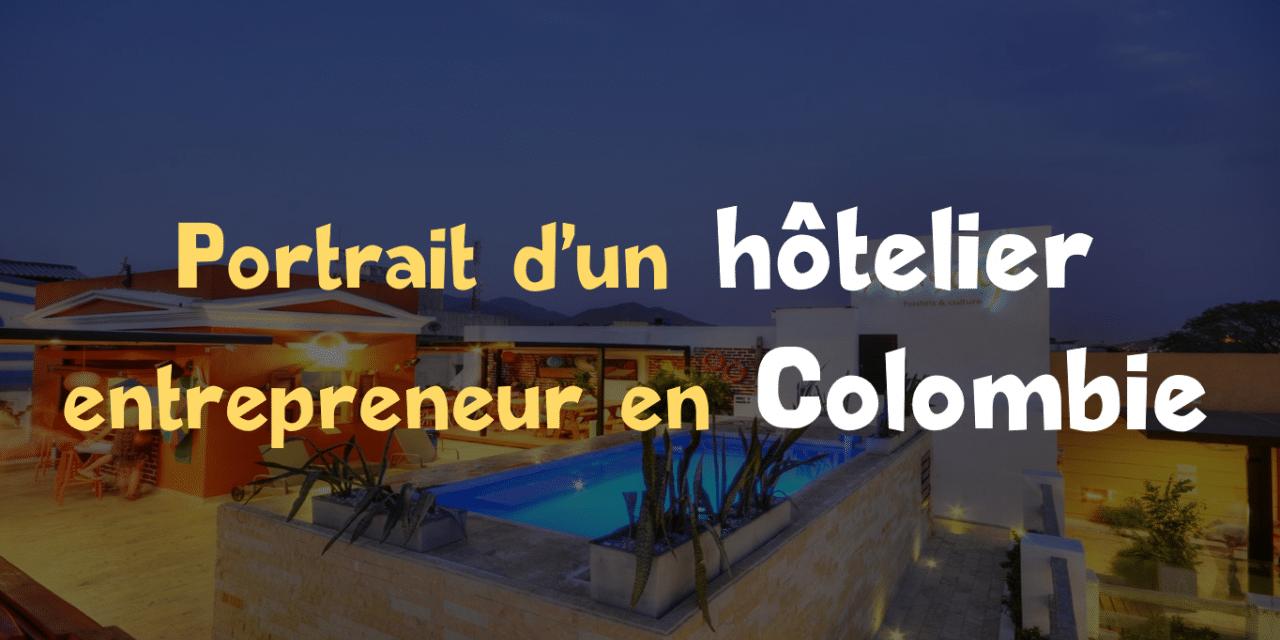 Hôtelier en Colombie : portrait d'un entrepreneur expatrié