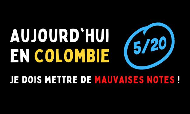 Aujourd'hui en Colombie : Je dois mettre de mauvaises notes !