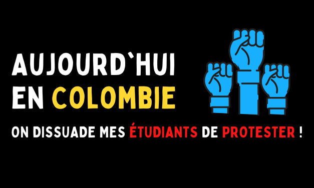 Aujourd'hui en Colombie : On dissuade mes étudiants de protester !