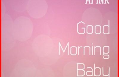 Apink – Good Morning Baby