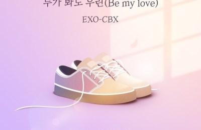 EXO-CBX (첸백시) – Be My Love (누가봐도 우린)