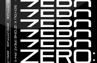 SOYOU (소유) & IZ*ONE (아이즈원) – ZERO:ATTITUDE (Feat. p-H1)