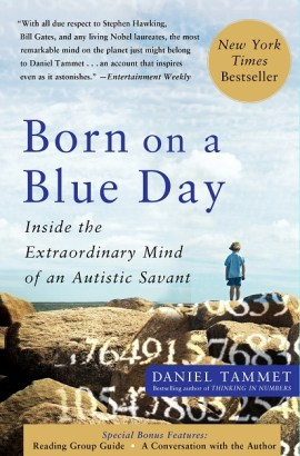 Born on a Blue Day: Inside the Extraordinary Mind of an Autistic Savant by Daniel Tammet.