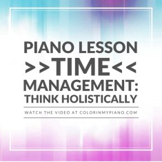 004 Piano Lesson Time Management - Thinking Holistically