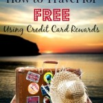 How to Travel for Free Using Credit Card Rewards