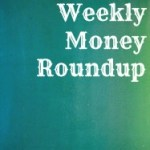 Weekly Money Roundup #34