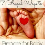 7 Frugal Ways to Prepare for Baby