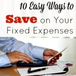 "How ""Fixed"" Are They?- Ways to Save on Your Fixed Expenses"