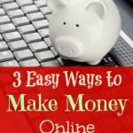 3 Super Easy Ways to Make Money Online