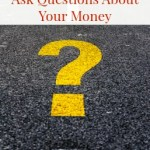 Best Money Tip:  Ask Questions about Your Money
