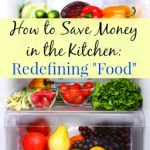 "How to Save Money in the Kitchen:  Redefining ""Food"""