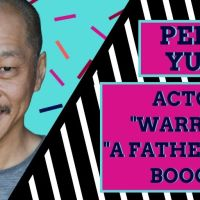 Perry Yung On Being Hollywood's 'Bad-Ass Father' in 'Warrior,' 'A Father's Son' And 'Boogie'