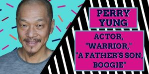 Perry Yung, actor from Warrior, Boogie, and A Father's Son