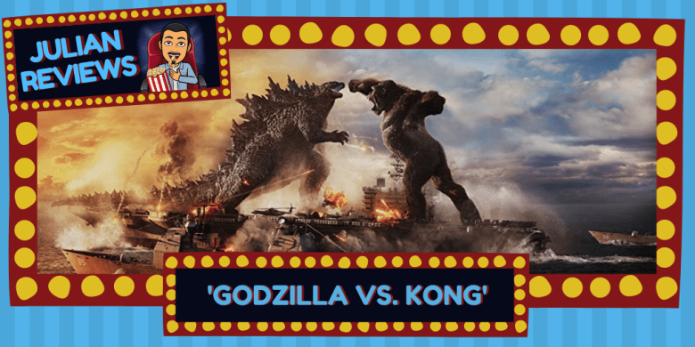 Julian Reviews-Godzilla vs. Kong