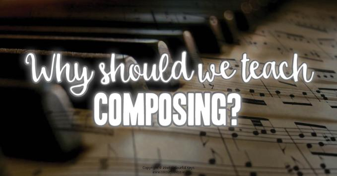 Why teach composing? Isn't it enough to teach students to read music?