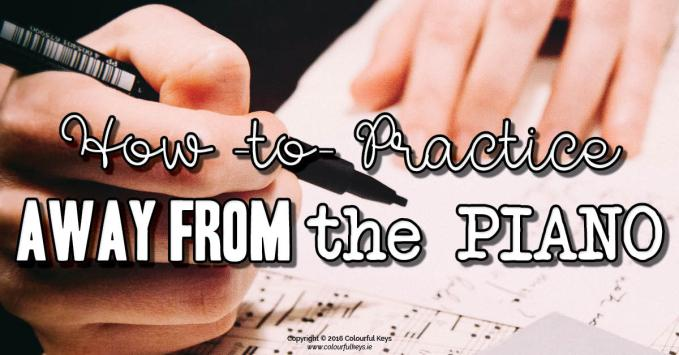 Effective Piano Practice Part 3 – Preparing away from the piano