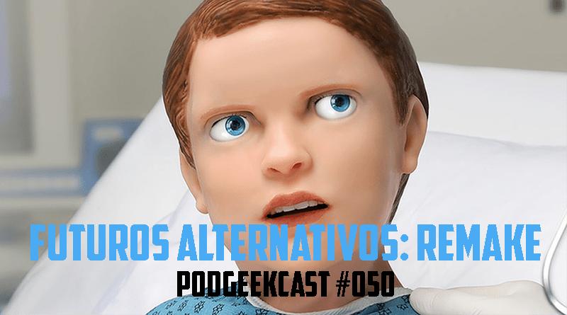 050 – Futuros Alternativos Remake