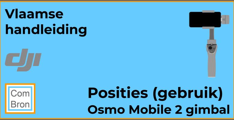 Posities (gebruiksposities) DJI Osmo Mobile 2 gimbal.