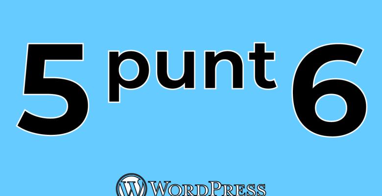 WordPress 5.6. Wat is er nieuw? Waarom is dit zo geweldig?