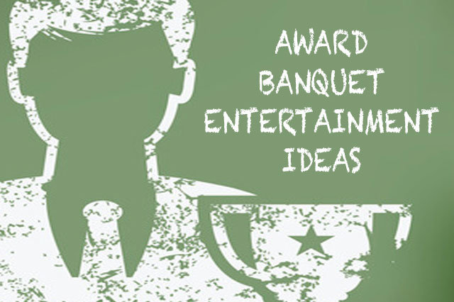 Awards Banquet Entertainment Ideas
