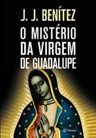 O mistério da Virgem de Guadalupe de J. J. Benitez no Comenta Livros