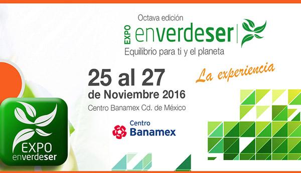 8a EXPO EN VERDE SER 2016. Centro Banamex. Del 25 al 27 de noviembre