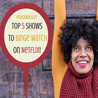 #Showhole? Top 5 TV Shows to Binge Watch on Netflix