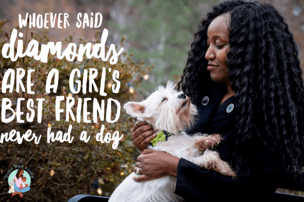 Whoever said diamonds are a girl's best friend never had a dog. My dog is my best friend! - ComeWagAlong.com