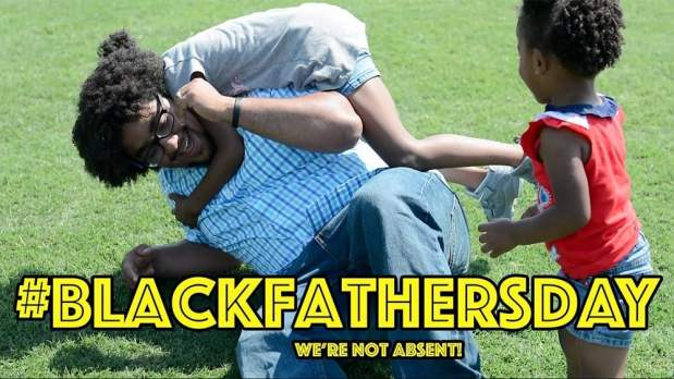 Let's Show the World that Black Fathers Exist! #BlackFathersDay