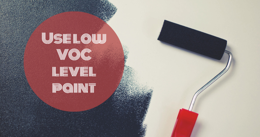 Use low VOC level paint