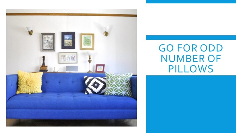While arranging the pillows, go for odd numbers