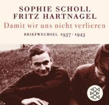 Sophie Scholl, Fritz Hartnagel: Damit wir uns nicht verlieren: Briefwechsel 1937-1943