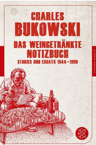 Charles Bukowski Das weingetränkte Notizbuch