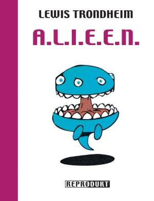 Lewis Trondheim: A. L. I. E. E. N.
