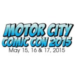 MOTOR CITY COMIC CON, MAY 15-17, 2015
